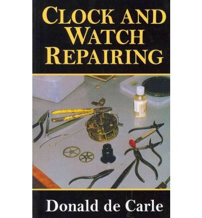 [(Clock and Watch Repairing)] [ By (author) Donald De Carle ] [April, 2011]