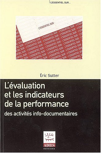 L'évaluation et les indicateurs de la performance des activités info-documentaires par Eric Sutter