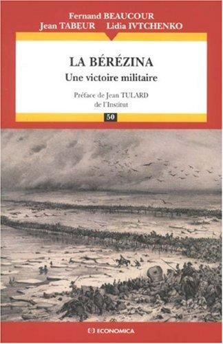 La Bérézina : Une victoire militaire par Fernand Beaucour