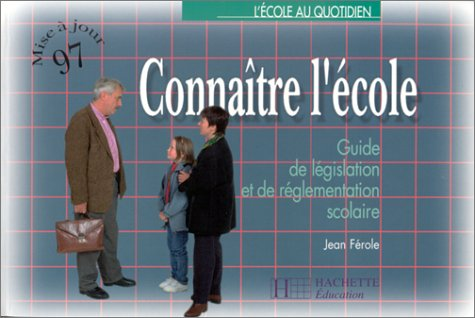 Connaître l'école : guide de la législation scolaire - édition 1997