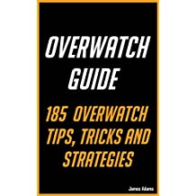 Overwatch Guide: 185 Overwatch Tips, Tricks and Strategies (English Edition)