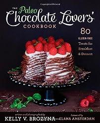 The Paleo Chocolate Lovers' Cookbook: 80 Gluten-Free Treats for Breakfast & Dessert by Brozyna, Kelly V. (2013) Paperback