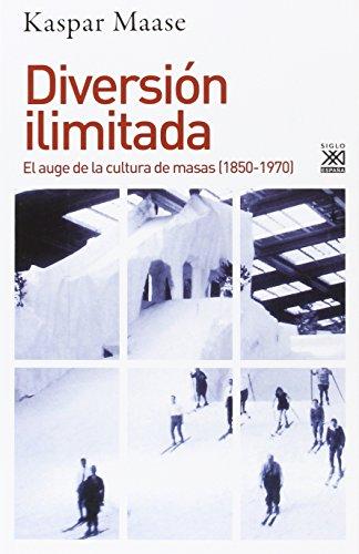 Diversión ilimitada: El auge de la cultura de masas (1850-1970) (Siglo XXI de España General)