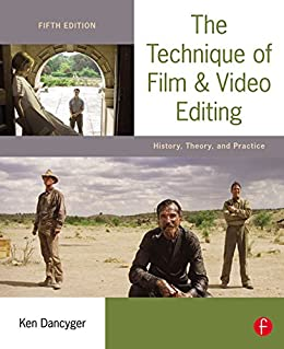 The Technique of Film and Video Editing: History, Theory, and Practice by [Dancyger, Ken]