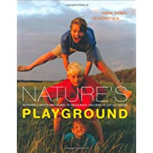 Nature's Playground: Activities, Crafts and Games to Encourage Children to get Outdoors: Activities, Crafts and Games to Encourage Your Children to Enjoy the Great Outdoors
