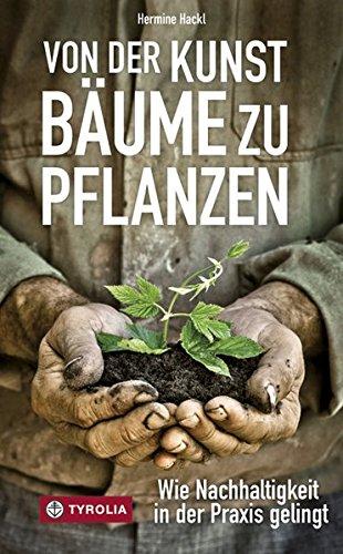 Von der Kunst Bäume zu pflanzen: Wie Nachhaltigkeit in der Praxis gelingt. 20 Beispiele; Mit Baumsamen für den eigenen Garten