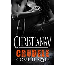 Crudele Come Il Sole: Volume 1