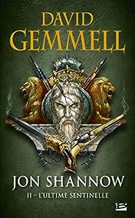 Jon Shannow, Tome 2 : L'Ultime Sentinelle par David Gemmell