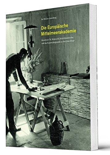 Die Europäische Mittelmeerakademie: Hendricus Th. Wijdeveld, Erich Mendelsohn und das Kunstschulprojekt an der Côte d'Azur