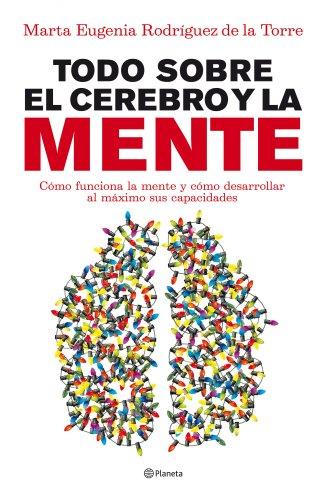 Todo sobre el cerebro y la mente (Volumen independiente) por Marta Eugenia Rodríguez de la Torre