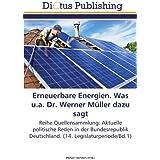 Erneuerbare Energien. Was u.a. Dr. Werner Müller dazu sagt: Reihe Quellensammlung: Aktuelle politische Reden in der Bundesrepublik Deutschland. (14. Legislaturperiode/Bd.1)