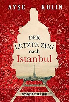 Der letzte Zug nach Istanbul eBook: Ayse Kulin, Ute Birgi ...