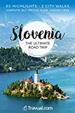 Slovenia Ultimate Road Trip: A complete self-driving itinerary by car to discover Slovenia and travel guide + Walking tour Ljubljana + Maribor (Travual)