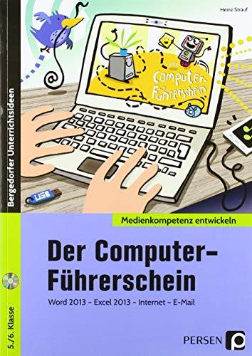 Der Computer-Führerschein: Word 2013 - Excel 2013 - Internet - E-Mail (5. und 6. Klasse) (Medienkompetenz entwickeln)