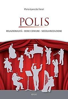 Polis: Relazionalità, Bene comune, secolarizzazione di [Ferrari, Maria Aparecida]