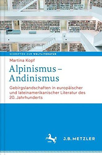 Alpinismus – Andinismus: Gebirgslandschaften in europäischer und lateinamerikanischer Literatur (Schriften zur Weltliteratur/Studies on World Literature, Band 3)