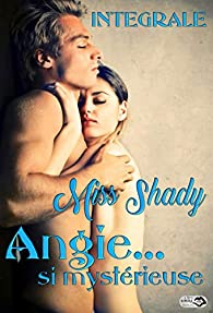 Angie... si mystérieuse - INTEGRALE par Miss Shady