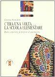 Scarica Libro C era una volta La scuola elementare Diario esperienze e proposte di una maestra (PDF,EPUB,MOBI) Online Italiano Gratis
