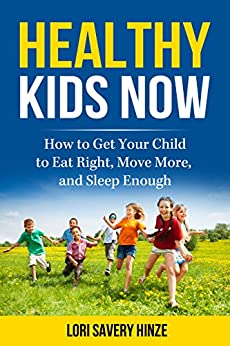 Healthy Kids Now: How to Get Your Child to Eat Right, Move More, and Sleep Enough (English Edition) par [Savery Hinze, Lori]