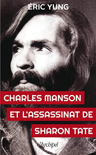 Charles Manson et l'assassinat Sharon Tate (French Edition)