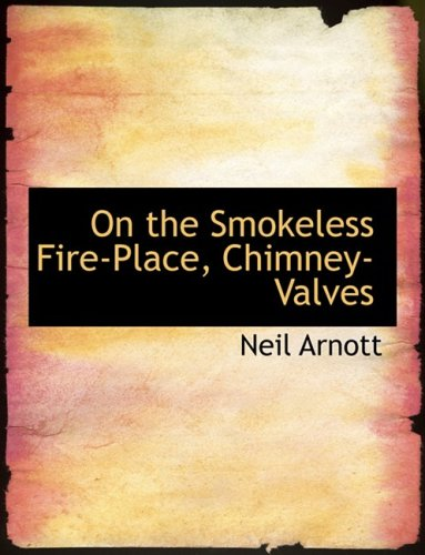 On the Smokeless Fire-Place, Chimney-Valves