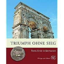 Triumph ohne Sieg: Roms Ende in Germanien (Zaberns Bildbände zur Archäologie)