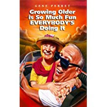Growing Older is So Much Fun Everybody's Doing It by Gene Perret (2000-03-02)