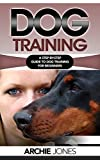Dog Training: a Step-by-step Guide to Dog training for Beginners