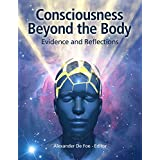 Consciousness Beyond the Body: Evidence and Reflections (English Edition)