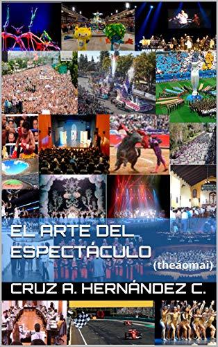 El arte del espectáculo: (theáomai) por Cruz A. Hernández C.