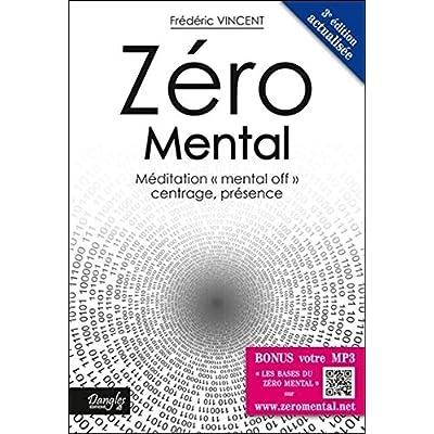 Zéro Mental : Méditation mental off centrage, présence