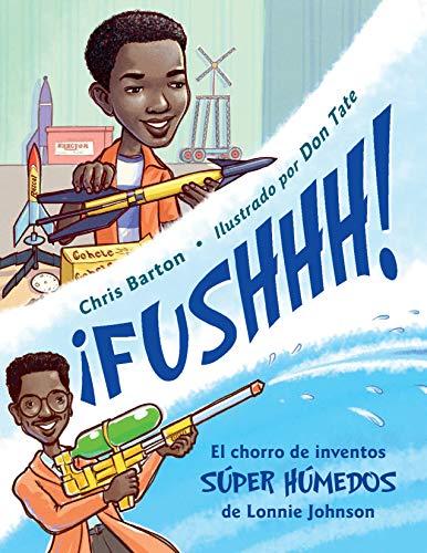 ¡fushhh!: El Chorro de Inventos Súper Húmedos de Lonnie Johnson