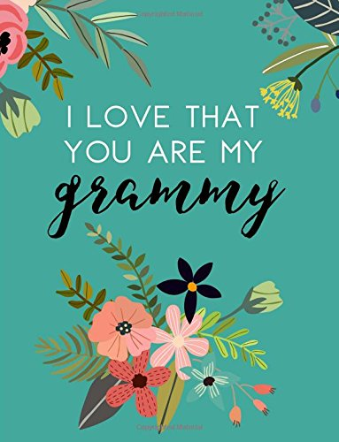 I Love That You Are My Grammy: Flower Notebook, Grammy Gifts