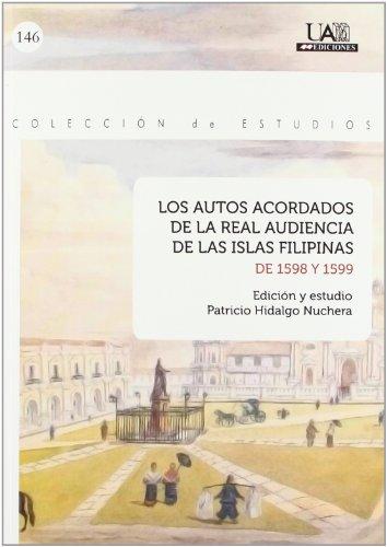 Descargar Libro Los autos acordados de la Real Audiencia de las Islas Filipinas de 1598 y 1599 (Estudios) de Patricio Hidalgo Nuchera