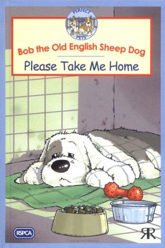 Bob the Old English Sheep Dog: Please Take Me Home (RSPCA Perfect Pets) por Gordon Volke