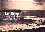 Le Gray : L'oeil d'or de la photographie