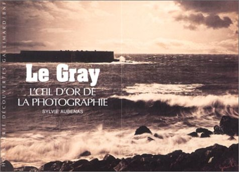 Le Gray : L'oeil d'or de la photographie