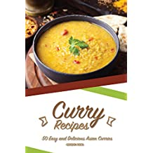Curry Recipes: 50 Easy and Delicious Asian Curries (English Edition)