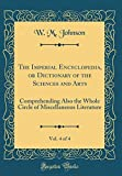 The Imperial Encyclopedia, or Dictionary of the Sciences and Arts, Vol. 4 of 4: Comprehending Also the Whole Circle of Miscellaneous Literature (Classic Reprint)