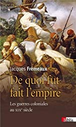 De quoi fut fait l'empire : Les guerres coloniales au XIXe siècle