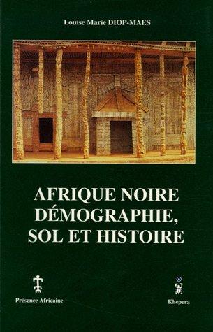 Afrique noire, démographie, sol et histoire: Une analyse pluridisciplinaire et critique par Louise Marie Diop-Maes