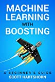 #10: Machine Learning With Boosting: A Beginner's Guide
