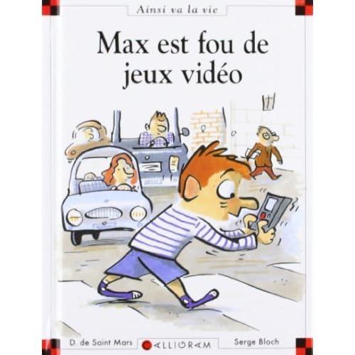 Max est fou de jeux vidéo de Dominique de Saint Mars, Serge Bloch (2004)