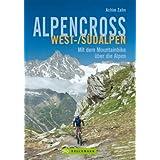 Alpencross West-/Südalpen: Die 16 besten MTB Routen entlang des Mont Blanc und Genfer See bis zum Mittelmeer, incl. Hönenprofil und Karten zu jeder Tour