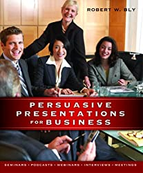 Persuasive Presentations for Business by Bly, Robert