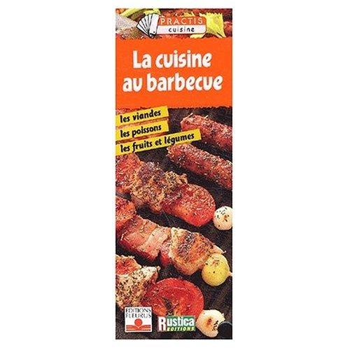 La Cuisine au barbecue : Les Viandes, les poissons, les fruits et légumes par Collectif