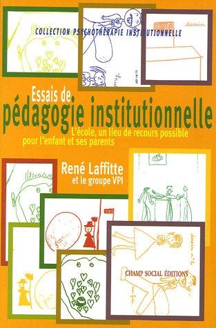 Essais de pédagogie institutionnelle: L'école, un lieu de recours possible pour l'enfant et ses parents