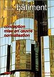 Précis de bâtiment : Conception, mise en oeuvre, normalisation