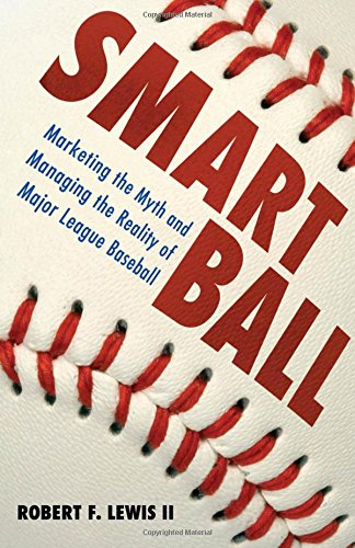 smart-ball-marketing-the-myth-and-managing-the-reality-of-major-league-baseball