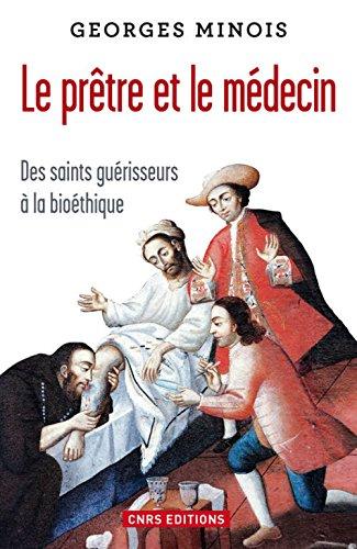 Le prêtre et le médecin : Des saints guérisseurs à la bioéthique par Georges Minois